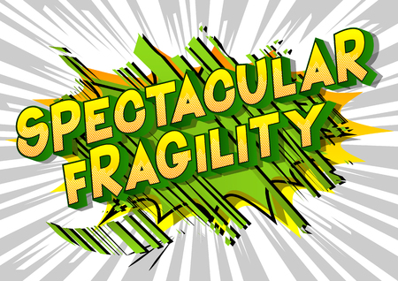 Spectacular Fragility - Vector illustrated comic book style phrase on abstract background.