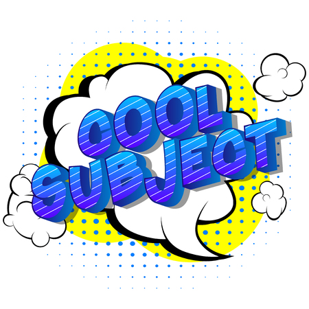 Cool Subject - Vector illustrated comic book style phrase on abstract background.