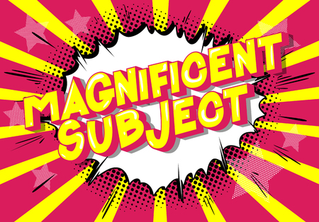 Magnificent Subject - Vector illustrated comic book style phrase on abstract background.