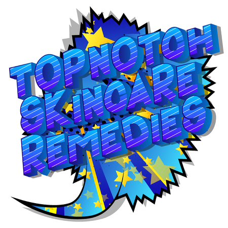 Topnotch Skincare Remedies - Vector illustrated comic book style phrase on abstract background.