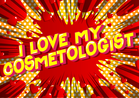 I Love My Cosmetologist - Vector illustrated comic book style phrase on abstract background. Banco de Imagens - 115063974