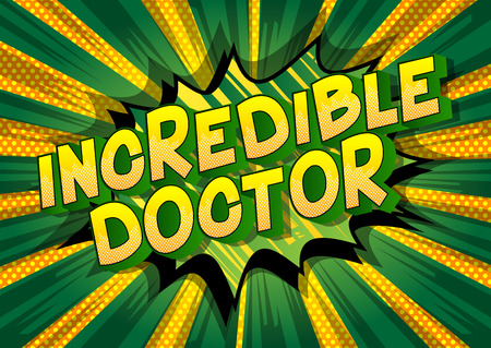 Incredible Doctor - Vector illustrated comic book style phrase on abstract background.