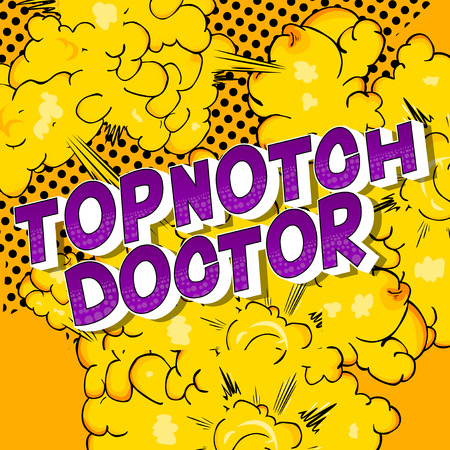 Topnotch Doctor - Vector illustrated comic book style phrase on abstract background.