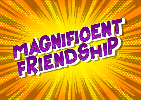 Magnificent Friendship - Vector illustrated comic book style phrase on abstract background.