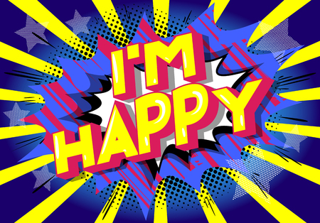 Im Happy - Vector illustrated comic book style phrase on abstract background.