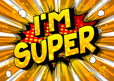 Im Super - Vector illustrated comic book style phrase on abstract background.