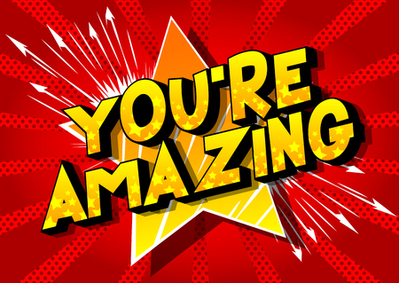 Youre Amazing - Vector illustrated comic book style phrase on abstract background.