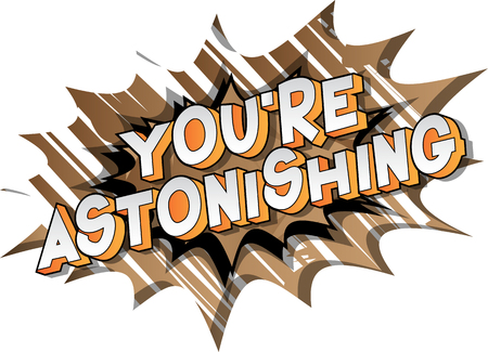 Youre Astonishing - Vector illustrated comic book style phrase on abstract background.