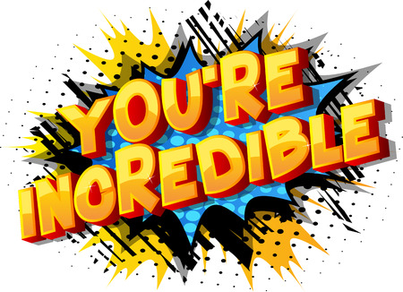 Youre Incredible - Vector illustrated comic book style phrase on abstract background.