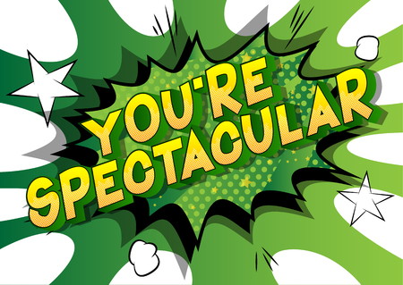 Youre Spectacular - Vector illustrated comic book style phrase on abstract background.