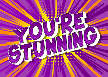 Youre Stunning - Vector illustrated comic book style phrase on abstract background.