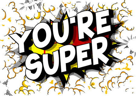Youre Super - Vector illustrated comic book style phrase on abstract background.
