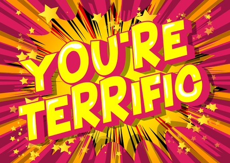 Youre Terrific - Vector illustrated comic book style phrase on abstract background.