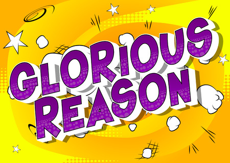 Glorious Reason - Vector illustrated comic book style phrase on abstract background. Illustration
