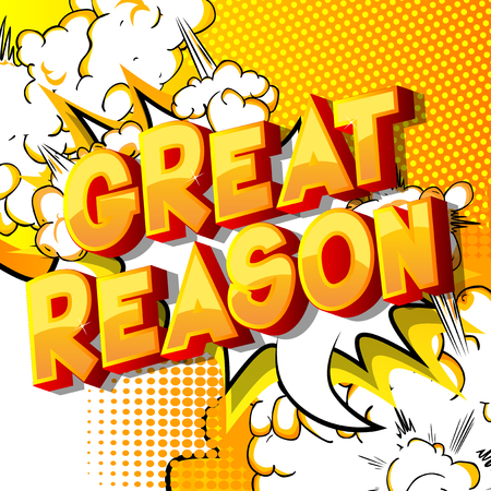 Great Reason - Vector illustrated comic book style phrase on abstract background.
