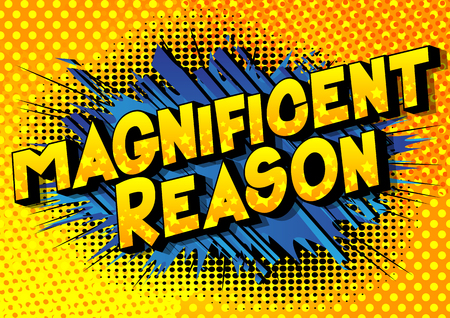 Magnificent Reason - Vector illustrated comic book style phrase on abstract background.
