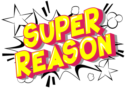 Super Reason - Vector illustrated comic book style phrase on abstract background.