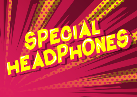 Special Headphones - Vector illustrated comic book style phrase on abstract background.
