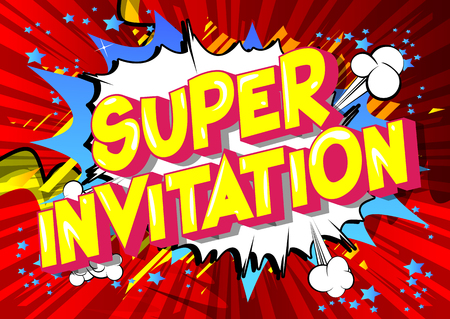 Super Invitation - Vector illustrated comic book style phrase on abstract background.