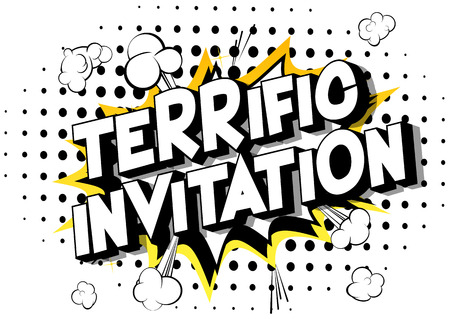 Terrific Invitation - Vector illustrated comic book style phrase on abstract background.