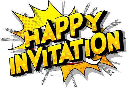 Happy Invitation - Vector illustrated comic book style phrase on abstract background.