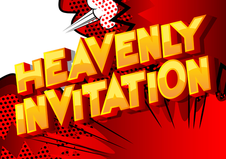 Heavenly Invitation - Vector illustrated comic book style phrase on abstract background.