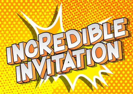 Incredible Invitation - Vector illustrated comic book style phrase on abstract background.