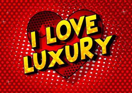 I Love Luxury - Vector illustrated comic book style phrase on abstract background.