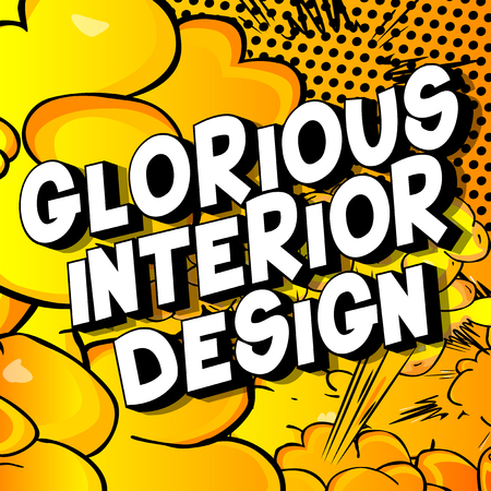 Glorious Interior Design - Vector illustrated comic book style phrase on abstract background.