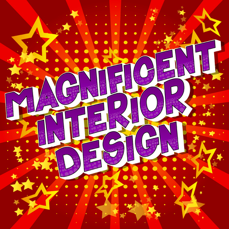 Magnificent Interior Design - Vector illustrated comic book style phrase on abstract background.
