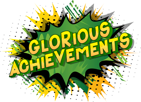 Glorious Achievements - Vector illustrated comic book style phrase on abstract background.