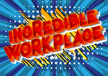 Incredible Workplace - Vector illustrated comic book style phrase on abstract background.