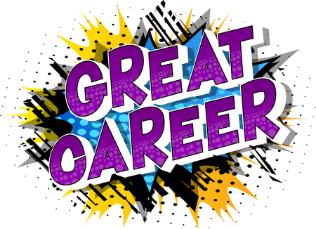 Great Career - Vector illustrated comic book style phrase on abstract background.