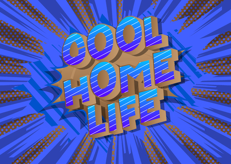 Cool Home Life - Vector illustrated comic book style phrase on abstract background.