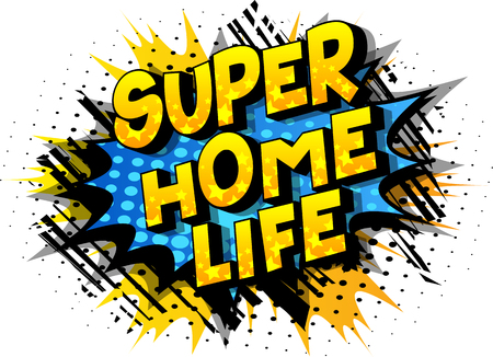 Super Home Life - Vector illustrated comic book style phrase on abstract background. Иллюстрация