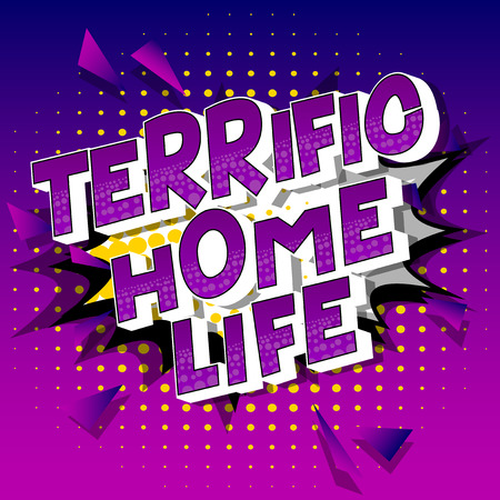 Terrific Home Life - Vector illustrated comic book style phrase on abstract background.