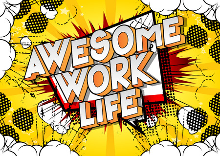 Awesome Work life - Vector illustrated comic book style phrase on abstract background.