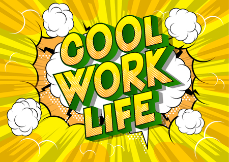 Cool Work life - Vector illustrated comic book style phrase on abstract background.