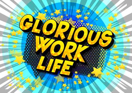 Glorious Work life - Vector illustrated comic book style phrase on abstract background.