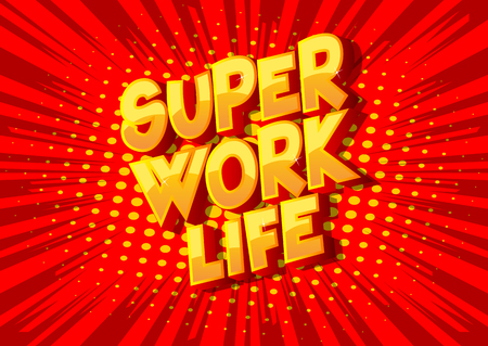 Super Work life - Vector illustrated comic book style phrase on abstract background.