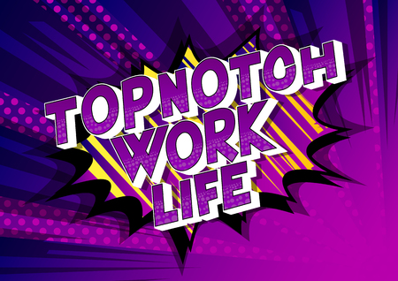 Topnotch Work life - Vector illustrated comic book style phrase on abstract background.