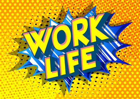 Work life - Vector illustrated comic book style phrase on abstract background.