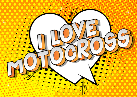I Love Motocross - Vector illustrated comic book style phrase on abstract background.