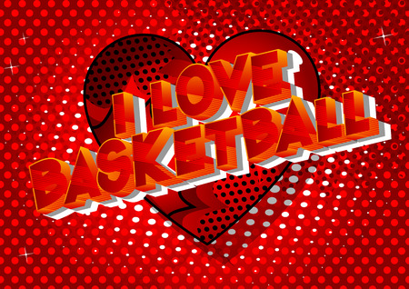 I Love Basketball - Vector illustrated comic book style phrase on abstract background.
