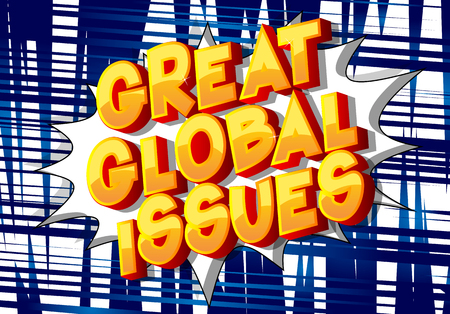 Great Global Issues - Vector illustrated comic book style phrase on abstract background.