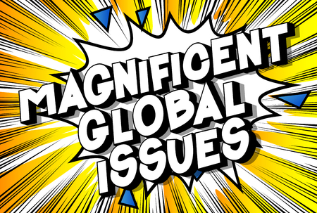 Magnificent Global Issues - Vector illustrated comic book style phrase on abstract background.