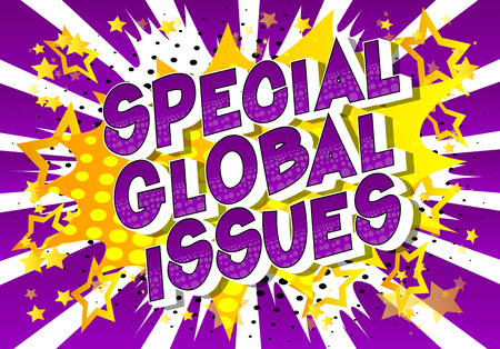 Special Global Issues - Vector illustrated comic book style phrase on abstract background.