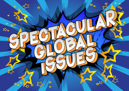 Spectacular Global Issues - Vector illustrated comic book style phrase on abstract background.