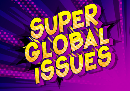 Super Global Issues - Vector illustrated comic book style phrase on abstract background.