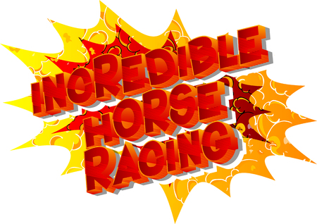 Incredible Horse Racing - Vector illustrated comic book style phrase on abstract background.